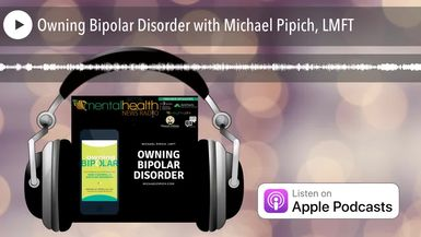Owning Bipolar Disorder with Michael Pipich, LMFT
