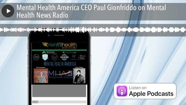 Mental Health America CEO Paul Gionfriddo on Mental Health News Radio