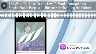 155 Work You Love So You Love To Work: Entrepreneur Brooke Erol of Purposeful Business is Changing