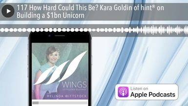 117 How Hard Could This Be? Kara Goldin of hint® on Building a $1bn Unicorn