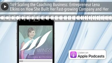 169 Scaling the Coaching Business: Entrepreneur Lena Elkins on How She Built Her Fast-growing Compa