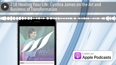 258 Healing Your Life: Cynthia James on the Art and Business of Transformation