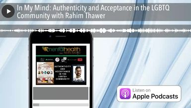 In My Mind: Authenticity and Acceptance in the LGBTQ Community with Rahim Thawer