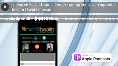Evidenced Based Trauma Center Trauma Sensitive Yoga with Director David Emerson