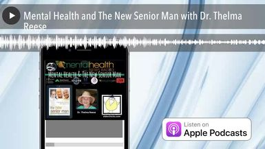 Mental Health and The New Senior Man with Dr. Thelma Reese