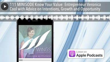 111 MINISODE Know Your Value: Entrepreneur Veronica Cool with Advice on Intentions, Growth and Oppo