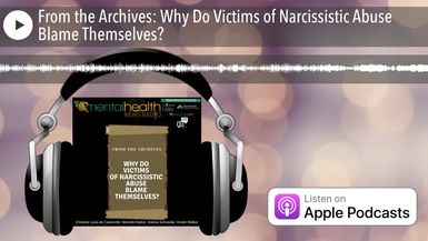 From the Archives: Why Do Victims of Narcissistic Abuse Blame Themselves?