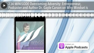 234 MINISODE Overcoming Adversity: Entrepreneur, Podcaster and Author Dr. Gayle Carson on Why Minds