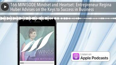166 MINISODE Mindset and Heartset: Entrepreneur Regina Huber Advises on the Keys to Success in Busi