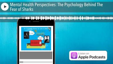 Mental Health Perspectives: The Psychology Behind The Fear of Sharks
