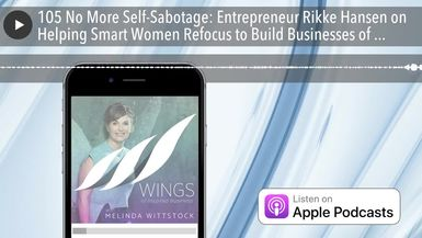 105 No More Self-Sabotage: Entrepreneur Rikke Hansen on Helping Smart Women Refocus to Build Busine