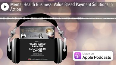 Mental Health Business: Value Based Payment Solutions In Action