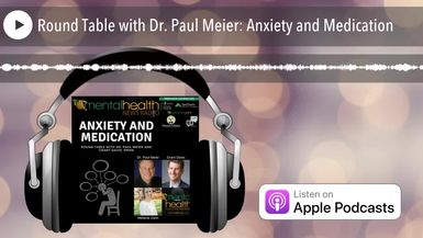 Round Table with Dr. Paul Meier: Anxiety and Medication