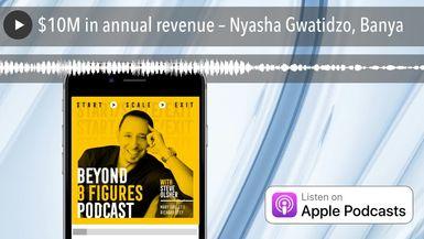 $10M in annual revenue – Nyasha Gwatidzo, Banya