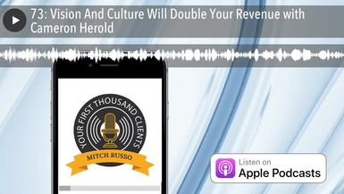 73: Vision And Culture Will Double Your Revenue with Cameron Herold