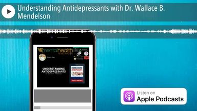 Understanding Antidepressants with Dr. Wallace B. Mendelson