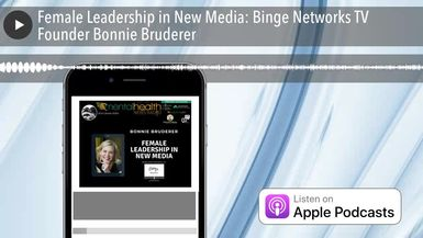 Female Leadership in New Media: Binge Networks TV Founder Bonnie Bruderer