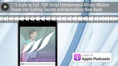 215 Scale or Fail: 10X Serial Entrepreneur Allison Maslan Shares Her Scaling Secrets and Bestsellin