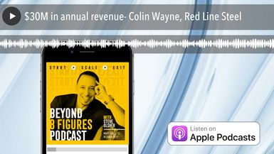 $30M in annual revenue- Colin Wayne, Red Line Steel