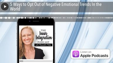 5 Ways to Opt Out of Negative Emotional Trends In the World