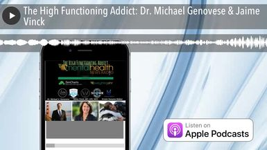 The High Functioning Addict: Dr. Michael Genovese & Jaime Vinck