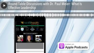 Round Table Discussions with Dr. Paul Meier: What Is Effective Leadership