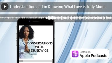 Understanding and in Knowing What Love is Truly About