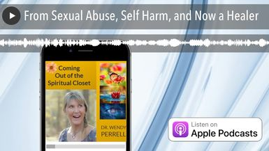 From Sexual Abuse, Self Harm, and Now a Healer