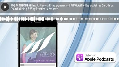 305 MINISODE Hiring A-Players: Entrepreneur and PR Visibility Expert Ashley Crouch on Teambuilding