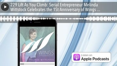 229 Lift As You Climb: Serial Entrepreneur Melinda Wittstock Celebrates the 1St Anniversary of Wing