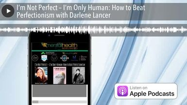 I'm Not Perfect – I'm Only Human: How to Beat Perfectionism with Darlene Lancer