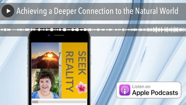 Achieving a Deeper Connection to the Natural World