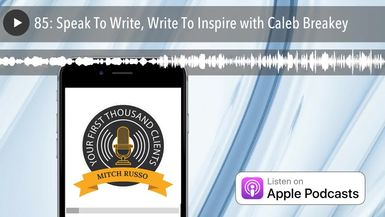 85: Speak To Write, Write To Inspire with Caleb Breakey