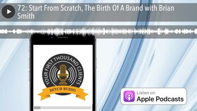 72: Start From Scratch, The Birth Of A Brand with Brian Smith