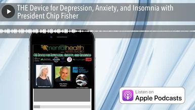 THE Device for Depression, Anxiety, and Insomnia with President Chip Fisher