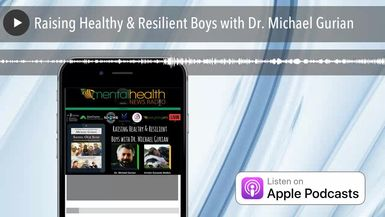 Raising Healthy & Resilient Boys with Dr. Michael Gurian