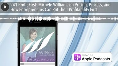 241 Profit First: Michele Williams on Pricing, Process, and How Entrepreneurs Can Put Their Profita