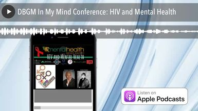 DBGM In My Mind Conference: HIV and Mental Health
