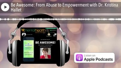 Be Awesome: From Abuse to Empowerment with Dr. Kristina Hallet