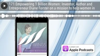 171 Empowering 1 Billion Women: Inventor, Author and Entrepreneur Diane Forster on a mission to hel