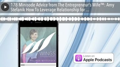 178 Minisode Advice from The Entrepreneur's Wife™: Amy Stefanik How To Leverage Relationship for En