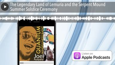 The Legendary Land of Lemuria and the Serpent Mound Summer Solstice Ceremony