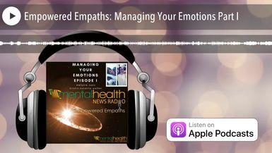 Empowered Empaths: Managing Your Emotions Part I