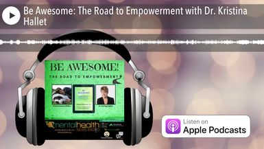 Be Awesome: The Road to Empowerment with Dr. Kristina Hallet