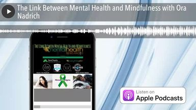 The Link Between Mental Health and Mindfulness with Ora Nadrich