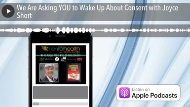We Are Asking YOU to Wake Up About Consent with Joyce Short