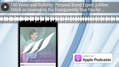 180 Vision and Visibility: Personal Brand Expert JuliAnn Stitick on Leveraging the Transparently Tr