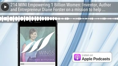 214 MINI Empowering 1 Billion Women: Inventor, Author and Entrepreneur Diane Forster on a mission t