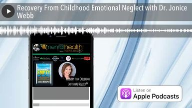 Recovery From Childhood Emotional Neglect with Dr. Jonice Webb
