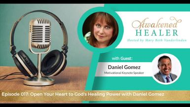 017: Open Your Heart to God's Healing Power with Daniel Gomez
